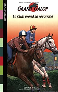 Grand Galop, tome 62 : Le club prend sa revanche par Bonnie Bryant