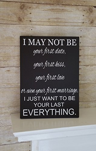 Anniversary Gift for Him or Her, Valentine's Day for Husband or Wife, Wedding Gift, I May Not Be Your First Date Wood Sign, 5th Anniversary (Vday For Him)