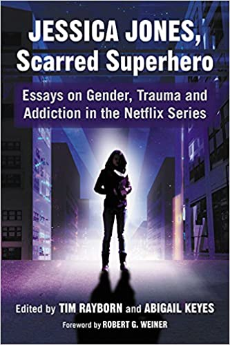Image result for Jessica Jones, Scarred Superhero: Essays on Gender, Trauma and Addiction in the Netflix Series