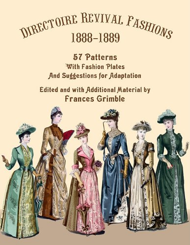 Directoire Revival Fashions 1888-1889: 57 Patterns with Fashion Plates and Suggestions for Adaptation from Brand: Lavolta Press