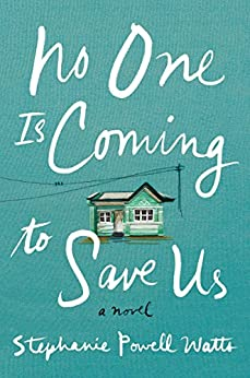 No One Is Coming to Save Us: A Novel by [Watts, Stephanie Powell]