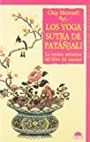 Los Yoga Sutra De Patanjali / The Yoga-Sutra of Patanjali: La Version Definitiva del Libro del Maestro / A New Translation with Commentary (El Viaje Interior / the Inner Journey) (Spanish Edition)