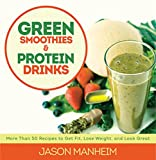 jason juicer - Green Smoothies and Protein Drinks: More Than 50 Recipes to Get Fit, Lose Weight, and Look Great