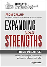 Expanding Your Strengths: Theme Dynamics: A Deeper Dive into Your Talent Themes and How They Influence Each Ot