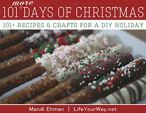 101 MORE Days of Christmas: 101+ Recipes & Crafts for a DIY Holiday (101 Days of Christmas Book 2) by [Ehman, Mandi]