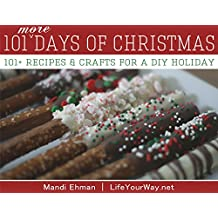101 MORE Days of Christmas: 101+ Recipes & Crafts for a DIY Holiday (101 Days of Christmas Book 2)