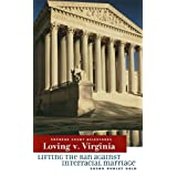 Loving V. Virginia: Lifting the Ban Against Interracial Marriage