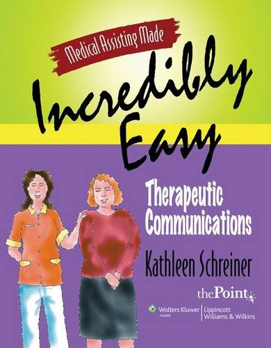 Medical Assisting Made Incredibly Easy: Therapeutic Communications