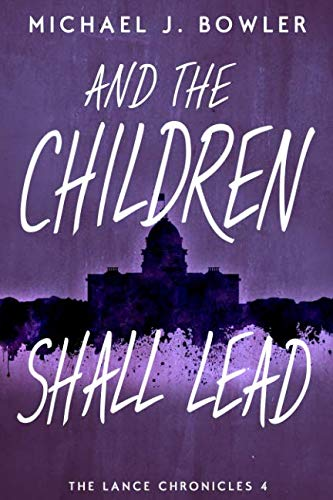 And The Children Shall Lead (The Lance Chronicles - 4)