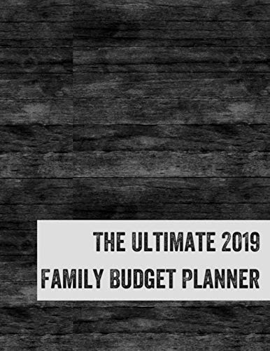 (The Ultimate 2019 Family Budget Planner: Budget Journal Tool, Personal Finances, Financial Planner, Debt Payoff Tracker, Bill Tracker, Budgeting Workbook, Dot Grid, Rustic Grey)