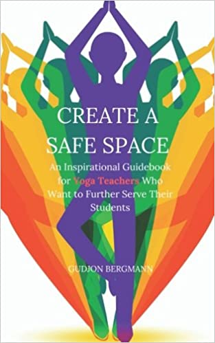Creating Safe Space For Students After >> Create A Safe Space An Inspirational Guidebook For Yoga Teachers