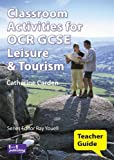 Classroom Activities for OCR GCSE Leisure and Tourism: Teacher Guide