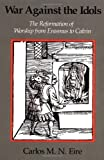 img - for By Carlos M. N. Eire - War against the Idols: The Reformation of Worship from Erasmus to Calvin: 1st (first) Edition book / textbook / text book