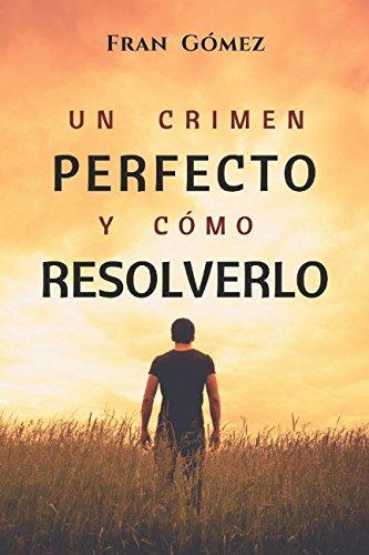 Un crimen perfecto y cómo resolverlo  [Gómez, Fran] (Tapa Blanda)