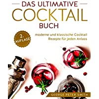 Das ultimative Cocktail Buch: moderne und klassische Cocktail Rezepte für jeden Anlass