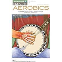 Banjo Aerobics: A 50-Week Workout Program for Developing, Improving and Maintaining Banjo Technique