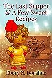 The Last Supper & A Few Sweet Recipes
