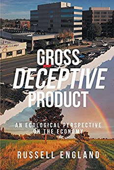 Gross Deceptive Product:  An Ecological Perspective on the Economy by [England, Russell]