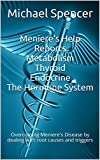 Meniere's Help Reports - Metabolism, Thyroid, Endocrine - The Hormone System: Overcoming Meniere's Disease by dealing with...