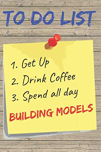 To Do List Building Models Blank Lined Journal Notebook: A daily diary, composition or log book, gift idea for people who love to build models!!