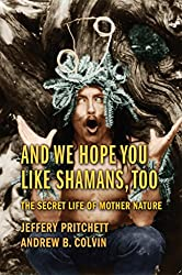 And We Hope You Like Shamans, Too: The Secret Life of Mother Nature