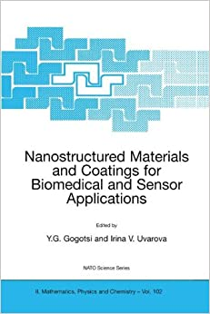 Nanostructured Materials and Coatings in Biomedical and Sensor Applications: Proceedings of the NATO Advanced Workshop, Held in Kyiv, Ukraine, 4-8 August 2002 (Nato Science Series II:)