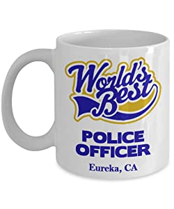 "Police Officer Coffee Mug:""Best Police Officer In Eureka, CA"" Best Coffee/Tea Cup, Graduation/Congratulation Gift For Retiring Law Enforcement PD And Sheriff Deputy/Cops Living In California"