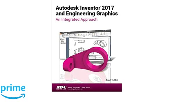 Autodesk inventor 2017 and engineering graphics an integrated autodesk inventor 2017 and engineering graphics an integrated approach randy shih 9781630570446 amazon books fandeluxe Gallery