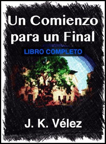 Descargar Libro Un Comienzo Para Un Final: Libro Completo J. K. Vélez