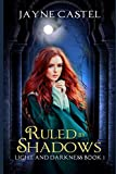Ruled by Shadows: An Epic Fantasy Romance (Light and Darkness) by  Jayne Castel in stock, buy online here
