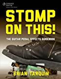 Stomp on This! The Guitar Pedal Effects Guidebook