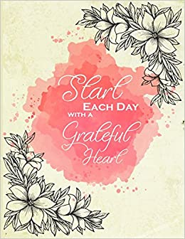 Start Each Day With A Grateful Heart Journalnotebook With 100