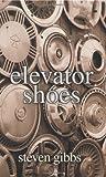 Elevator Shoes, Steven Gibbs, 0595310702