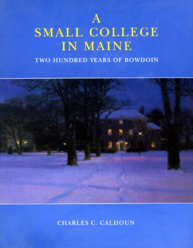 A Small College in Maine: Two Hundred Years of Bowdoin (Best Colleges In Maine)