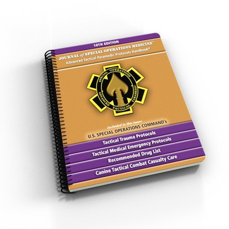 Advanced Tactical Paramedic Protocols Handbook 10th Edition. 2017