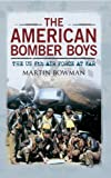 The American Bomber Boys, Martin W. Bowman, 1445608588