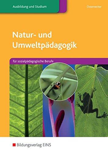 Natur- und Umweltpädagogik: Natur- u- Umweltpädagogik. Für sozialpädagogische Berufe. Lehr-/Fachbuch (Lernmaterialien)