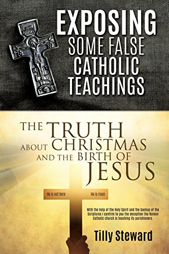 Christmas Catholic Encyclopedia - Exposing Some False Catholic Teachings the Truth about Christmas and the Birth of Jesus