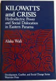 Kilowatts and Crisis : Hydroelectric Power and Social Dislocation in Eastern Panama, Wali, Alaka, 0813372984