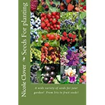 Seeds For planting: A wide variety of seeds for your garden!  From Iris to fruit seeds!