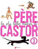 LES PLUS BELLES HISTOIRES DU PERE CASTOR. Tome 3