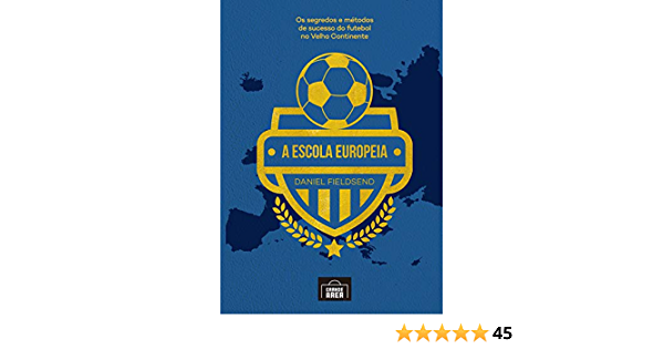 A escola Europeia: Os segredos do futebol no velho continente (Portuguese Edition)