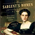 Sargent's Women: Four Lives Behind the Canvas Audiobook by Donna M. Lucey Narrated by Elizabeth Wiley