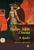 Italian Silent Cinema: A Reader