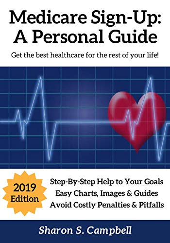 Medicare Sign-Up: A Personal Guide: Get the best healthcare for the rest of your life!