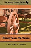 The Young Texan's Series Henry Goes to Texas, Linda Johnson, 1494326558