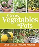 The Vegetable Gardeneru0026#39;s Container Bible How to Grow a Bounty of Food in Pots Tubs and Other ...
