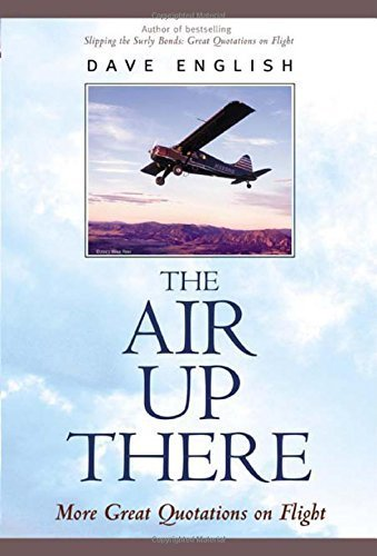 The Air Up There : More Great Quotations on Flight by Dave English (2003-01-24)