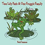 Two Lily Pads and One Froggie Family, Beth Cuzzone, 1449021794