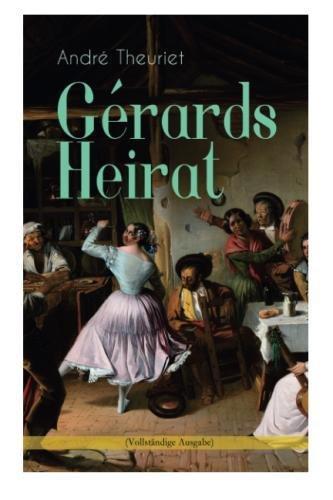 Gérards Heirat (Vollständige Ausgabe) (German Edition)